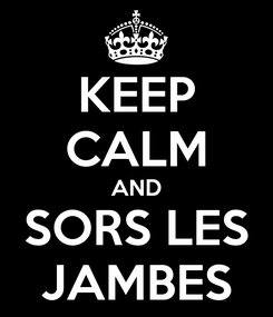Poster: KEEP CALM AND SORS LES JAMBES