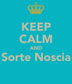 Poster: KEEP CALM AND Sorte Noscia