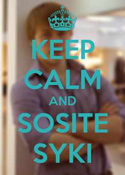 Poster: KEEP CALM AND SOSITE SYKI