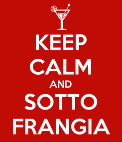 Poster: KEEP CALM AND SOTTO FRANGIA