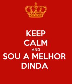 Poster: KEEP CALM AND SOU A MELHOR  DINDA