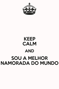 Poster: KEEP CALM AND SOU A MELHOR NAMORADA DO MUNDO