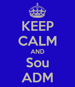 Poster: KEEP CALM AND Sou ADM