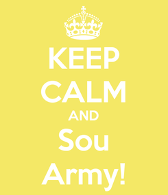 Poster: KEEP CALM AND Sou Army!