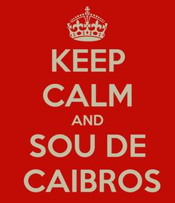 Poster: KEEP CALM AND SOU DE  CAIBROS