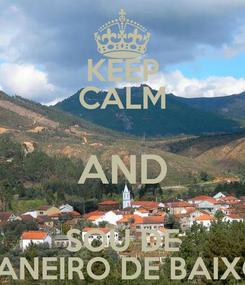 Poster: KEEP CALM AND SOU DE JANEIRO DE BAIXO