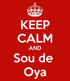 Poster: KEEP CALM AND Sou de  Oya