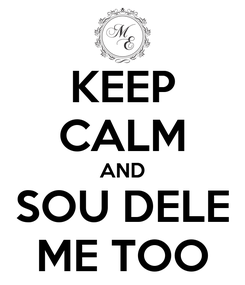 Poster: KEEP CALM AND SOU DELE ME TOO