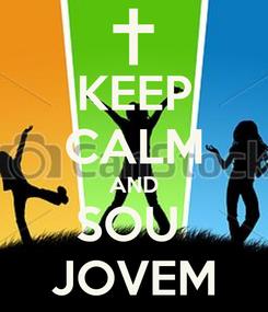 Poster: KEEP CALM AND SOU  JOVEM