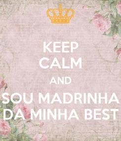Poster: KEEP CALM AND SOU MADRINHA DA MINHA BEST