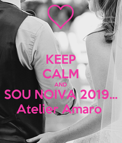 Poster: KEEP CALM AND SOU NOIVA 2019... Atelier Amaro