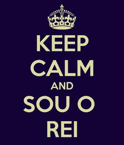 Poster: KEEP CALM AND SOU O  REI