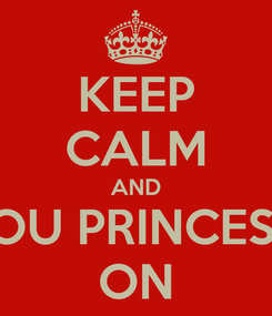 Poster: KEEP CALM AND SOU PRINCESA ON