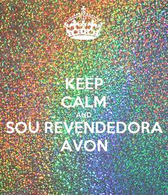 Poster: KEEP CALM AND SOU REVENDEDORA AVON