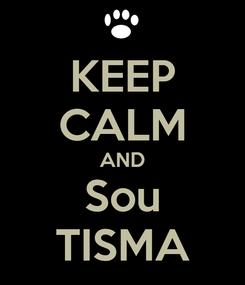 Poster: KEEP CALM AND Sou TISMA