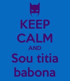 Poster: KEEP CALM AND Sou titia babona