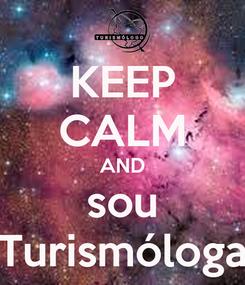 Poster: KEEP CALM AND sou Turismóloga