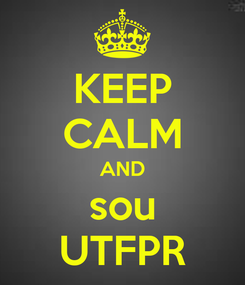 Poster: KEEP CALM AND sou UTFPR
