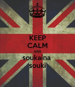 Poster: KEEP CALM AND soukaina  souki