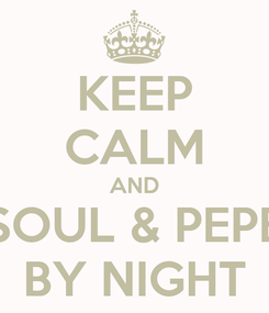 Poster: KEEP CALM AND SOUL & PEPE BY NIGHT