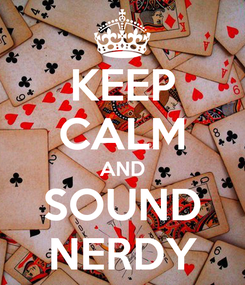 Poster: KEEP CALM AND SOUND NERDY