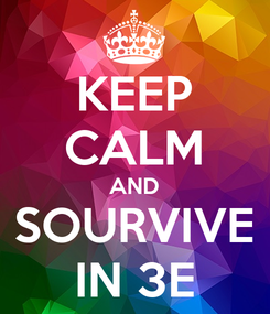 Poster: KEEP CALM AND SOURVIVE IN 3E