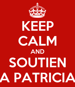 Poster: KEEP CALM AND SOUTIEN A PATRICIA