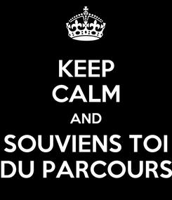 Poster: KEEP CALM AND SOUVIENS TOI DU PARCOURS
