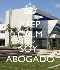 Poster: KEEP CALM AND SOY  ABOGADO