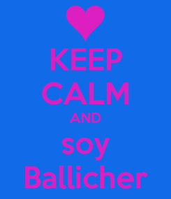 Poster: KEEP CALM AND soy Ballicher