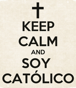 Poster: KEEP CALM AND SOY  CATÓLICO