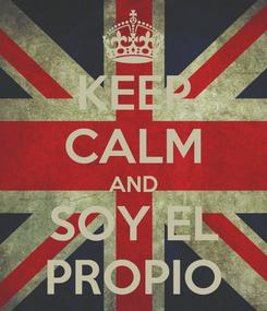 Poster: KEEP CALM AND SOY EL PROPIO