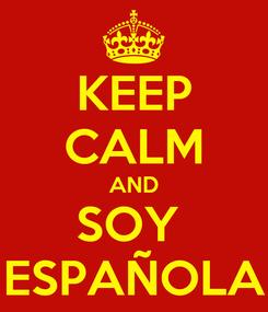 Poster: KEEP CALM AND SOY  ESPAÑOLA