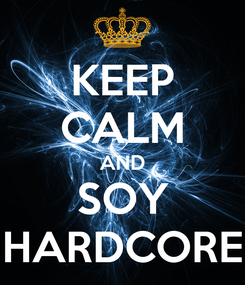 Poster: KEEP CALM AND SOY HARDCORE