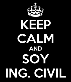 Poster: KEEP CALM AND SOY ING. CIVIL