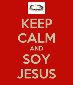 Poster: KEEP CALM AND SOY JESUS