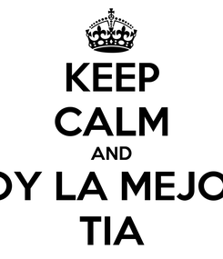 Poster: KEEP CALM AND SOY LA MEJOR  TIA