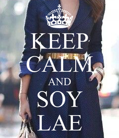 Poster: KEEP CALM AND SOY LAE