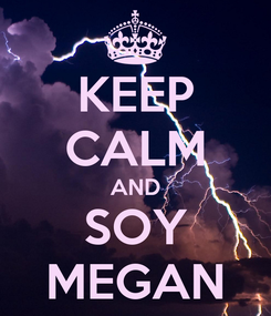 Poster: KEEP CALM AND SOY MEGAN