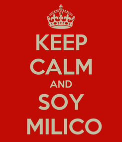 Poster: KEEP CALM AND SOY  MILICO