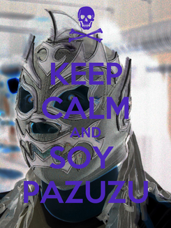 Poster: KEEP CALM AND SOY  PAZUZU