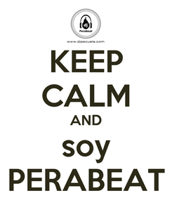 Poster: KEEP CALM AND soy PERABEAT