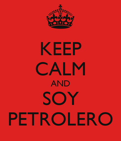 Poster: KEEP CALM AND SOY PETROLERO
