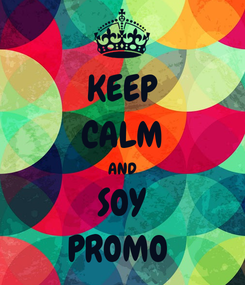 Poster: KEEP CALM AND SOY PROMO