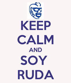 Poster: KEEP CALM AND SOY  RUDA