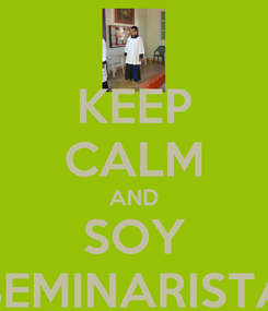 Poster: KEEP CALM AND SOY SEMINARISTA