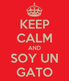 Poster: KEEP CALM AND SOY UN GATO