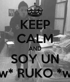 Poster: KEEP CALM AND SOY UN *w* RUKO *w*