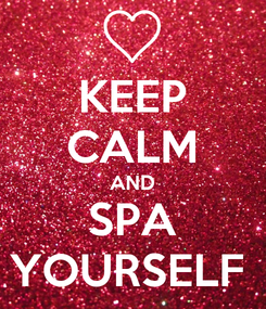 Poster: KEEP CALM AND SPA YOURSELF