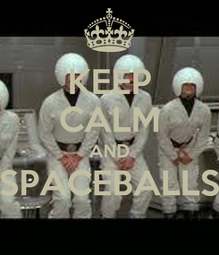 Poster: KEEP CALM AND SPACEBALLS